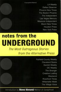 Notes from the Underground: The Most Outrageous Stories from the Alternative Press