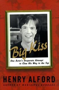 Big Kiss: One Actors Desperate Attempt to Claw His Way to the Top