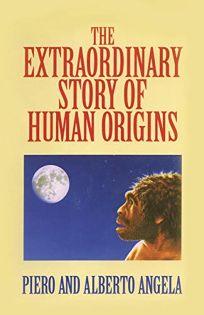 Extraordinary Story Human Origins