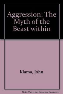Aggression: The Myth of the Beast Within