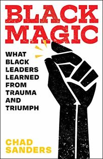 Black Magic: What Black Leaders Learned from Triumph and Trauma