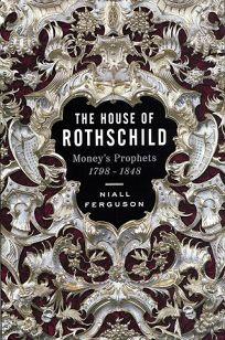 House of Rothschild Vol 1: Moneys Prophets 1798-1848