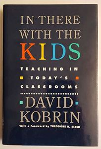 In There with the Kids: Teaching in Todays Classrooms