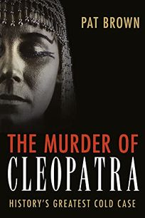 The Murder of Cleopatra: Historys Greatest Cold Case