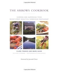 THE ARROWS COOKBOOK: Cooking and Gardening from Maines Most Beautiful Farmhouse Restaurant