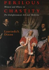 Perilous Chastity: Women and Illness in Pre-Enlightenment Art and Medicine