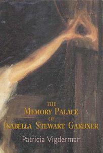 The Memory Palace of Isabella Stewart Gardner