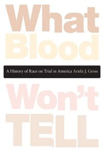 What Blood Wont Tell: A History of Race on Trial in America
