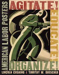 Agitate! Educate! Organize!: American Labor Posters