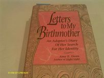 Letters to My Birthmother: An Adoptees Diary of Her Search for Her Identity