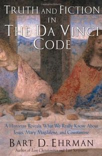 THE TRUTH BEHIND THE DA VINCI CODE: A Historian Reveals What We Really Know About Jesus