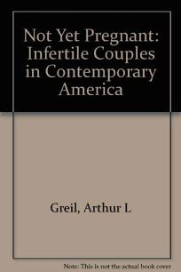 Not Yet Pregnant: Infertile Couples in Contemporary America