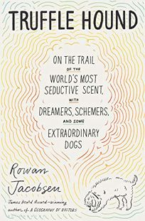 Truffle Hound: On the Trail of the World's Most Seductive Scent