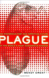 PLAGUE: The Mysterious Past and Terrifying Future of the Worlds Most Dangerous Disease