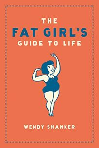 THE FAT GIRLS GUIDE TO LIFE