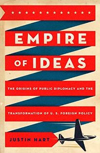 Empire of Ideas: The Origins of Public Diplomacy and the Transformation of U.S. Foreign Policy.