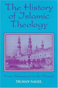 The History of Islamic Theology Die Geschichte Der Islamischen Theologie: From Muhammad to the Present