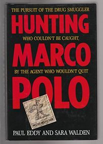 Hunting Marco Polo: The Pursuit of the Drug Smuggler Who Couldnt Be Caught