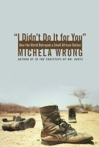 I DIDNT DO IT FOR YOU: How the World Betrayed a Small African Nation