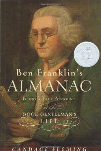 BEN FRANKLINS ALMANAC: Being a True Account of the Good Gentlemans Life