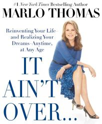 It Aint Over%E2%80%A6 Till Its Over: Reinventing Your Life%E2%80%94and Realizing Your Dreams%E2%80%94Anytime