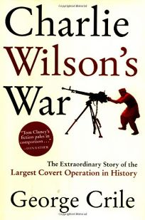 CHARLIE WILSONS WAR: The Extraordinary Story of the Largest Covert Operation in History