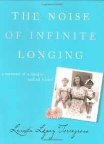 THE NOISE OF INFINITE LONGING: A Memoir of a Family—and an Island