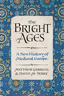 The Bright Ages: A New History of Medieval Europe