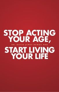 Stop Acting Your Age