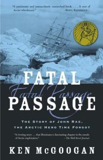 FATAL PASSAGE: The Story of John Rae
