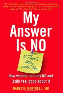 My Answer Is No... If Thats Okay with You: How Women Can Say NO and Still Feel Good about It