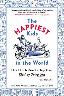 The Happiest Kids in the World: A Stress-Free Approach to Parenting—the Dutch Way