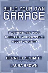 BUILD YOUR OWN GARAGE: Blueprints and Tools to Unleash Your Companys Hidden Creativity
