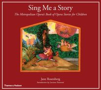 Sing Me a Story: The Metropolitan Operas Book of Opera Stories for Children