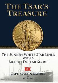 The Tsars Treasure: The Sunken White Star Liner with a Billion Dollar Secret