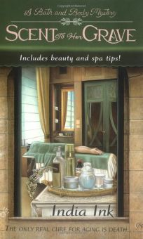Scent to Her Grave: A Bath and Body Mystery