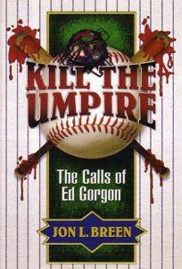 Kill the Umpire: The Calls of Ed Gorgon