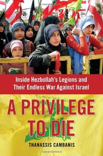 A Privilege to Die: Inside Hezbollahs Legions and Their Endless War Against Israel