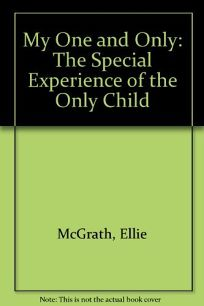 My One and Only: The Special Experience of the Only Child