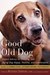 Good Old Dog: Expert Advice for Keeping Your Aging Dog Happy