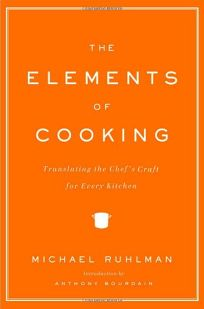 The Elements of Cooking: Translating the Chefs Art for Every Kitchen