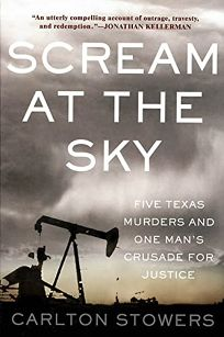 SCREAM AT THE SKY: Five Texas Murders and the Long Search for Justice