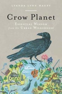 Crow Planet: Finding Our Place in the Zopolis