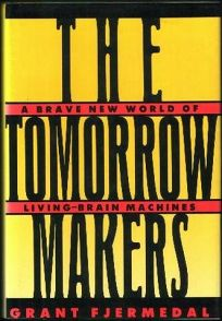 The Tomorrow Makers: A Brave New World of Living-Brain Machines