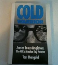 Cold Warrior: James Jesus Angleton - CIAs Master Spy Hunter