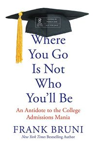 Where You Go Is Not Who Youll Be: An Antidote to the College Admissions Mania