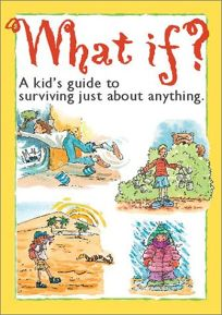 What If?: A Kids Guide to Surviving Just about Anything.