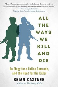 All the Ways We Kill and Die: An Elegy for a Fallen Comrade and the Hunt for His Killer