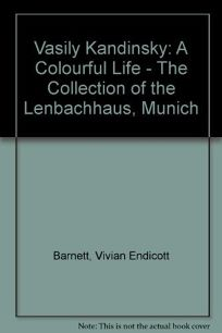 Vasily Kandinsky: A Colorful Life the Colletion of the Lenbachhaus