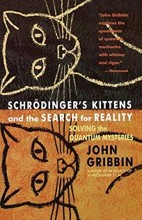 Schrodingers Kittens and the Search for Reality: Solving the Quantum Mysteries Tag: Author of in Search of Schrod. Cat